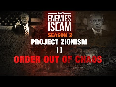 Order Out Of Chaos [Ep.2] | Project Zionism | The Enemies of Islam | English