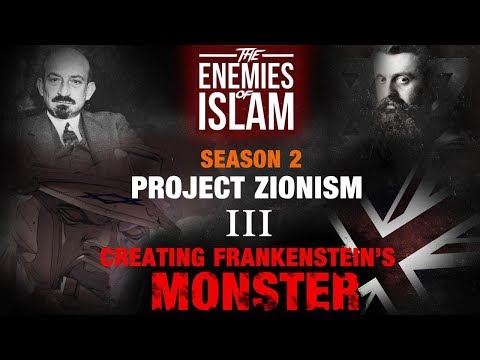 Creating Frankenstein\'s Monster [Ep.3] | Project Zionism | The Enemies of Islam | English