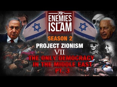 The Only Democracy in the Middle East pt.3 (last) [Ep.7] | Project Zionism | The Enemies of Islam | English