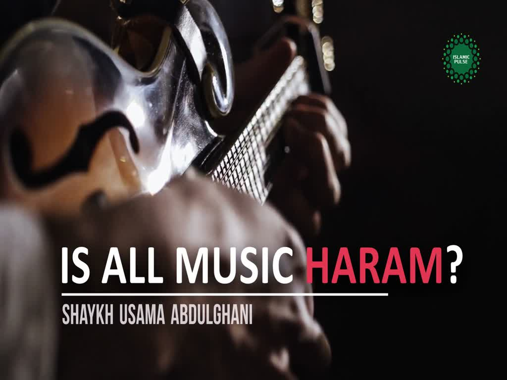 Is All Music Haram? | Shaykh Usama Abdulghani | English
