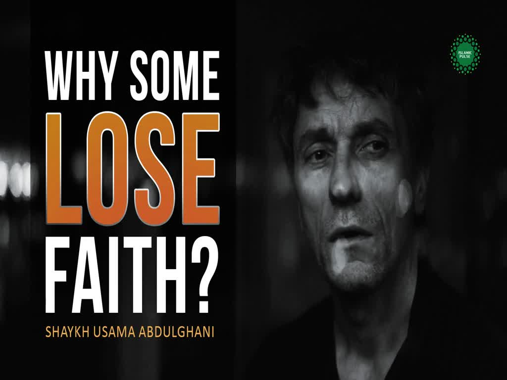 Why Some Lose Faith | Shaykh Usama Abdulghani | English