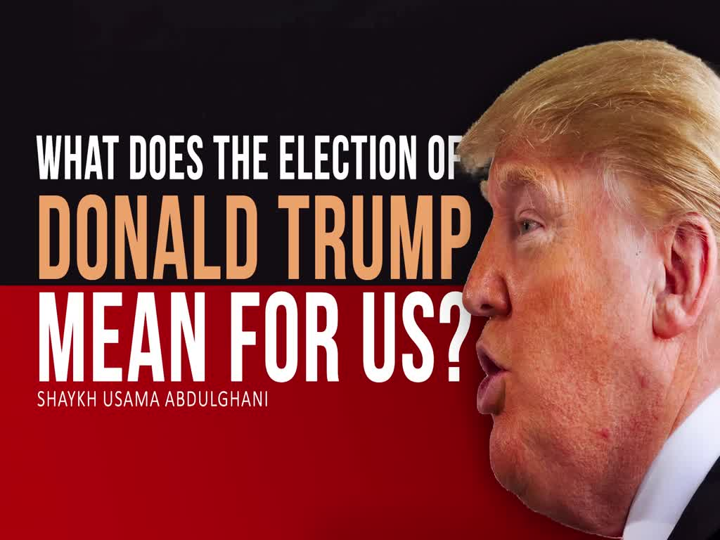 What does the election of Donald Trump mean for us? | Shaykh Usama Abdulghani | English