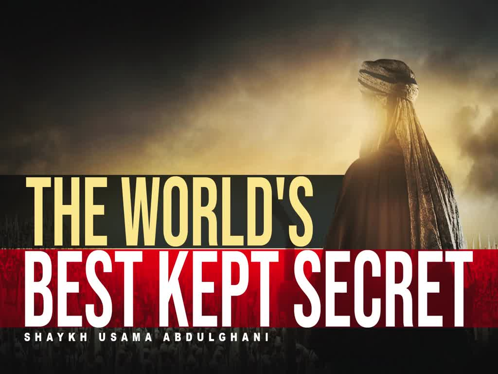 The world\\'s Best Kept Secret | Shaykh Usama Abdulghani | English