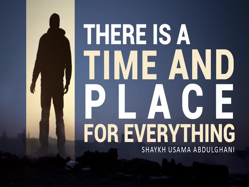 There Is a Time & Place for Everything | Shaykh Usama Abdulghani | English