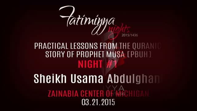 [01] Practical Lessons from the Quranic Story of Prophet Musa [PBUH] | Sh. Usama Abdulghani | Fatimiyya 1436 - English