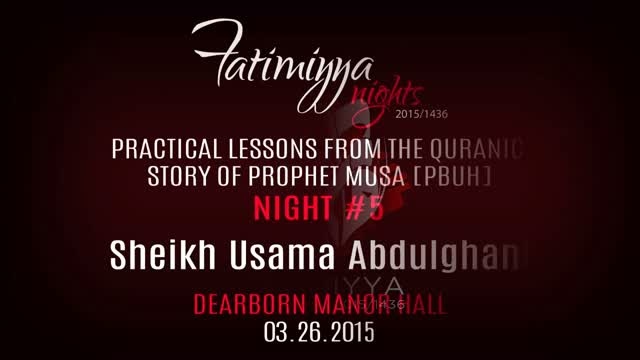 [05] Practical Lessons from the Quranic Story of Prophet Musa [PBUH] | Sheikh Usama Abdulghani | Fatimiyya 2015/1436 - E