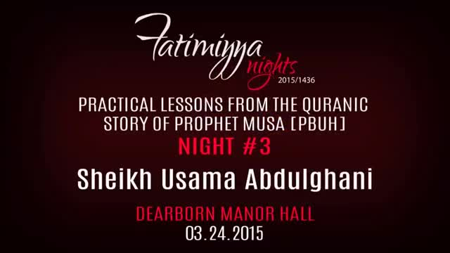 [03] Quranic Lessons from the Story of Prophet Musa | Sh. Usama Abdulghani | Fatimiyya 2015 - English