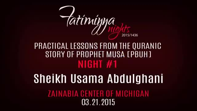 [01] Quranic Lessons from the Story of Prophet Musa | Sh. Usama Abdulghani | Fatimiyya 2015 - English