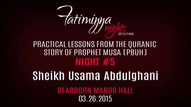 [05] Quranic Lessons from the Story of Prophet Musa | Sh. Usama Abdulghani | Fatimiyya 2015 - English